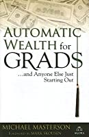 Automatic Wealth for Grads: ...and Anyone Else Just Starting Out