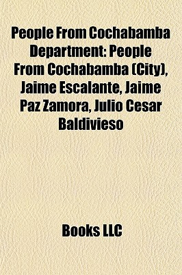 People from Cochabamba Department: People from Cochabamba (City), Jaime Escalante, Jaime Paz Zamora, Julio Csar Baldivieso Books LLC