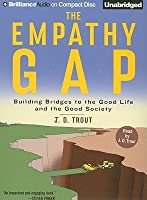 Empathy Gap, The: Building Bridges to the Good Life and the Good Society
