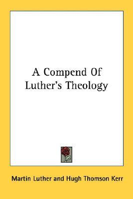 A Compend Of Luthers Theology Martin Luther