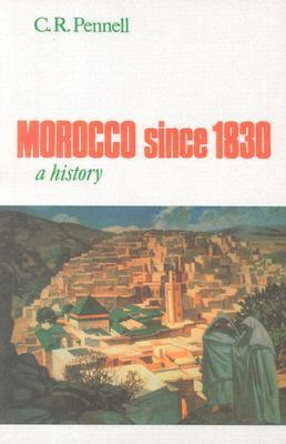 Morocco Since 1830: A History C.R. Pennell