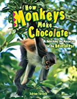 How Monkeys Make Chocolate: Unlocking the Mysteries of the Rainforest