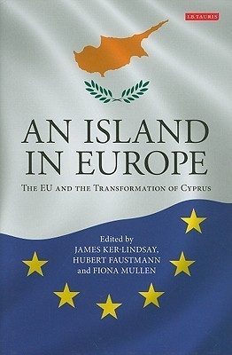 An Island in Europe: The EU and the Transformation of Cyprus  by  James Ker-Lindsay
