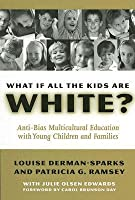 What If All the Kids Are White?: Anti-bias Multicultural Education with Young Children and Families (Early Childhood Education): Anti-bias Multicultural ... and Families (Early Childhood Education)