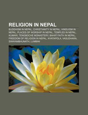 Religion in Nepal: Buddhism in Nepal, Christianity in Nepal, Hinduism in Nepal, Places of Worship in Nepal, Temples in Nepal, Kumari  by  Books LLC