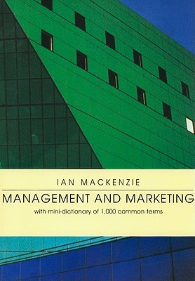 Management And Marketing: With Mini Dictionary Of 1,000 Common Terms  by  Ian MacKenzie