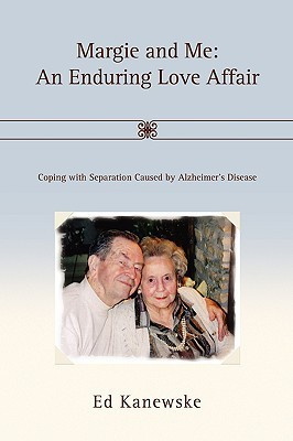 Margie and Me: An Enduring Love Affair: Coping with Separation Caused  by  Alzheimers Disease by Ed Kanewske