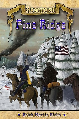 Rescue at Pine Ridge: Based on a True American Story  by  Erich Martin Hicks