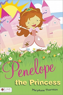 Penelope the Princess  by  MaryAnne Thornton