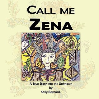 Call Me Zena: A True Story Into The Unknown  by  Sally Barnard