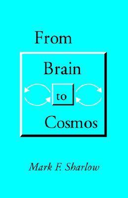 From Brain to Cosmos Mark F. Sharlow