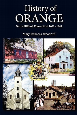 History of Orange, North Milford, Connecticut, 1639 - 1949  by  Mary R. Woodruff