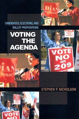 Voting the Agenda: Candidates, Elections, and Ballot Propositions  by  Stephen P. Nicholson