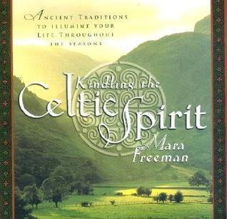 Kindling the Celtic Spirit: Ancient Traditions to Illumine Your Life Through the Seasons  by  Mara Freeman
