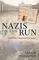 Nazis on the Run: How Hitler's Henchmen Fled Justice