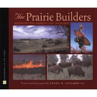 The Prairie Builders: Reconstructing America's Lost Grasslands - Sneed B. Collard III