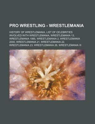 Pro Wrestling - Wrestlemania: History of Wrestlemania, List of Celebrities Involved with Wrestlemania, Wrestlemania 13, Wrestlemania 1985, Wrestlema  by  Source Wikipedia