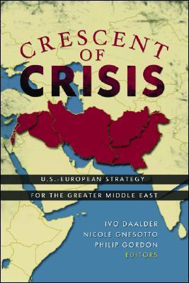 Crescent of Crisis: U.S.-European Strategy for the Greater Middle East Ivo H. Daalder