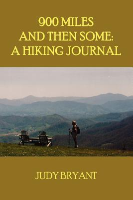 900 Miles and Then Some: A Hiking Journal Judy Bryant
