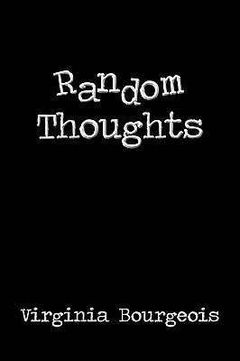 Random Thoughts  by  Virginia Bourgeois