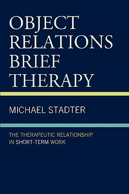 Object Relations Brief Therapy: The Therapeutic Relationship in Short-Term Work  by  Michael Stadter