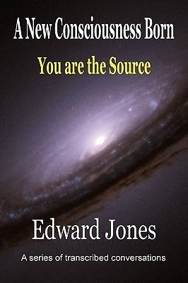 A New Consciousness Born - You Are the Source Edward Jones