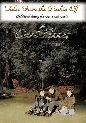 Tales from the Pushin Off: Childhood During the 1940s and 1950s Carl Finney