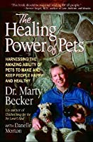 The Healing Power of Pets: Harnessing the Amazing Ability of Pets to Make and Keep People Happy and Healthy