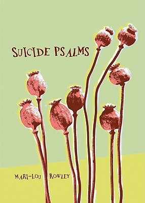 Suicide Psalms  by  Mari-Lou Rowley