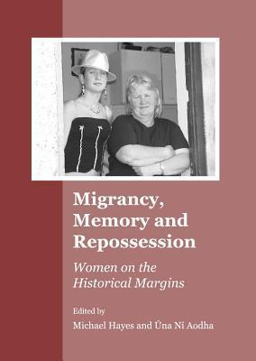 Migrancy, Memory and Repossession: Women on the Historical Margins  by  McHel Haodha