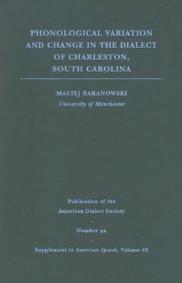 Phonological Variation and Change in the Dialect of Charleston, South Carolina Maciej Baranowski