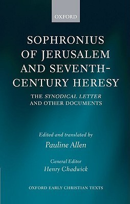Sophronius of Jerusalem and Seventh-Century Heresy: The Synodical Letter and Other Documents  by  Sophronius