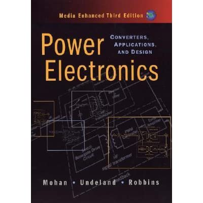 Power Electronics: Converters, Applications, and Design - Ned Mohan, Tore M. Undeland, William P. Robbins