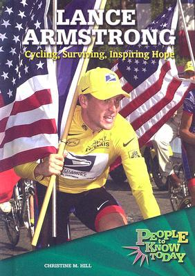 Lance Armstrong: Cycling, Surviving, Inspiring Hope  by  Christine M. Hill