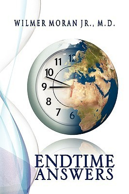 End Time Answers Wilmer Moran Jr.