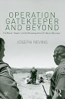 """Operation Gatekeeper and Beyond: The War on """"Illegals"""" and the Remaking of the U.S. - Mexico Boundary"""