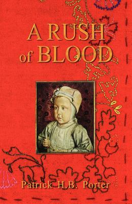 A Rush of Blood  by  Patrick H. B. Porter