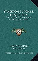 Stockton's Stories, First Series: The Lady Or The Tiger? And Other Stories (1886)