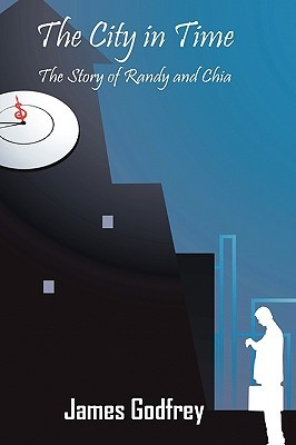 The City in Time: The Story of Randy and Chia  by  James Godfrey
