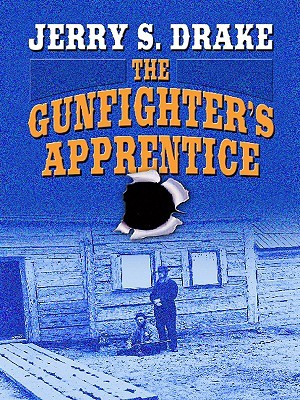The Gunfighters Apprentice  by  Jerry S. Drake