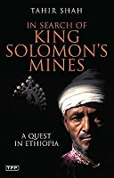 In Search Of King Solomon's Mines: A Quest In Ethiopia