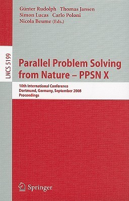 Parallel Problem Solving From Nature   Ppsn X: 10th International Conference Dortmund, Germany, September 13 17, 2008 Proceedings (Lecture Notes In ... Computer Science And General Issues) Günter Rudolph