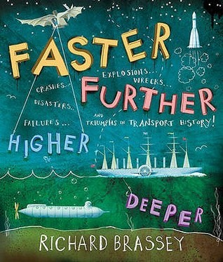 Faster, Further, Higher, Deeper: Triumphs In Transport  by  Richard Brassey