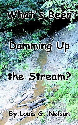 Whats Been Damming Up the Stream? Louis Nelson