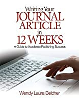 Writing Your Journal Article in 12 Weeks: A Guide to Academic Publishing Success