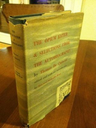 The Opium Eater together with Selections from the Autobiography Thomas de Quincey