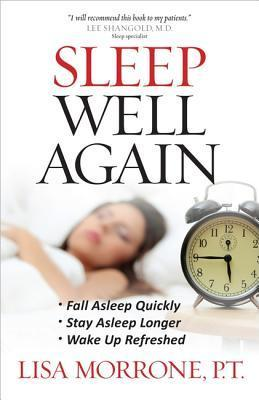 Sleep Well Again: *Fall Asleep Quickly *Stay Asleep Longer *Wake Up Refreshed  by  Lisa Morrone