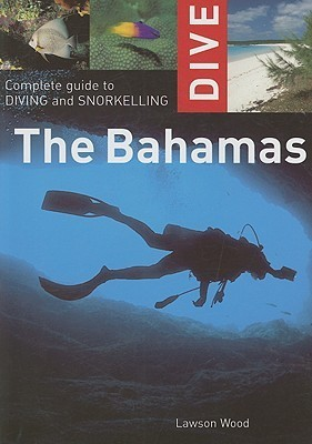 Dive the Bahamas: Complete Guide to Diving and Snorkelling  by  Lawson Wood