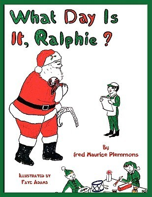 What Day Is It, Ralphie? Fred Maurice Plemmons