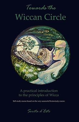 Towards the Wiccan Circle - A Practical Introduction to the Principles of Wicca  by  Sorita Deste